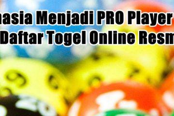 Rahasia Menjadi PRO Player Saat Daftar Togel Online Resmi